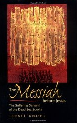 """The Messiah Before Jesus: The Suffering Servant of the Dead Sea Scrolls,"" a fascinating book by Dr. Israel Knohl of Hebrew University."